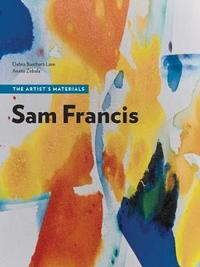 Sam Francis - The Artist's Materials by Debra Burchett-Lere