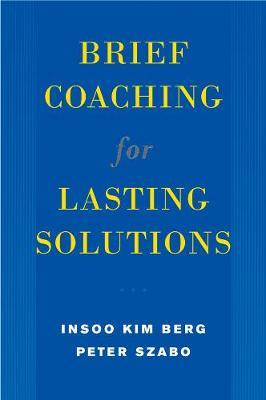 Brief Coaching for Lasting Solutions by Insoo Kim Berg