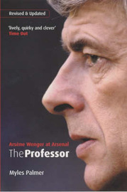 The Professor: Arsene Wenger at Arsenal by Myles Palmer image
