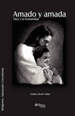 Amado Y Amada. Dios Y La Humanidad by Gladys Ruth Vidal image