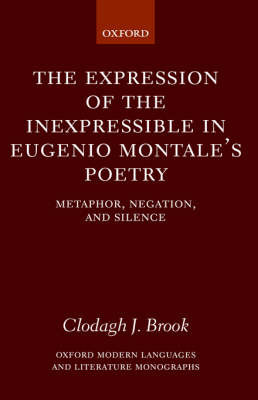 The Expression of the Inexpressible in Eugenio Montale's Poetry by Clodagh J. Brook image