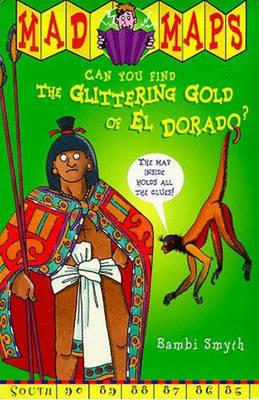 Mad Maps - Glittering Gold Of El Dora by Bambi Smyth