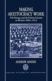 Making Aristocracy Work by Andrew Adonis image