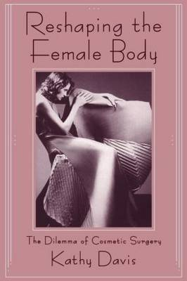 Reshaping the Female Body by Kathy Davis