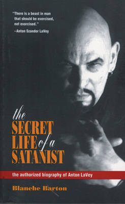 The Secret Life of a Satanist: The Authorized Biography of Anton Lavey by Blanche Barton image