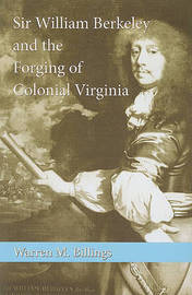 Sir William Berkeley and the Forging of Colonial Virginia by Warren M Billings image