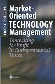 Market-Oriented Technology Management by Fred Y. Phillips