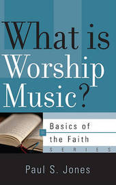 What is Worship Music? by Paul S Jones
