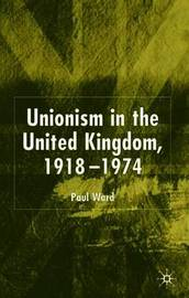 Unionism in the United Kingdom, 1918-1974 by P. Ward image