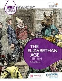 WJEC Eduqas GCSE History: The Elizabethan Age, 1558-1603 by R.Paul Evans