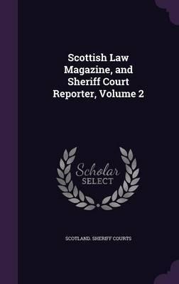 Scottish Law Magazine, and Sheriff Court Reporter, Volume 2
