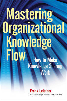 Mastering Organizational Knowledge Flow by Frank Leistner image