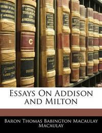 Essays on Addison and Milton by Baron Thomas Babington Macaula Macaulay