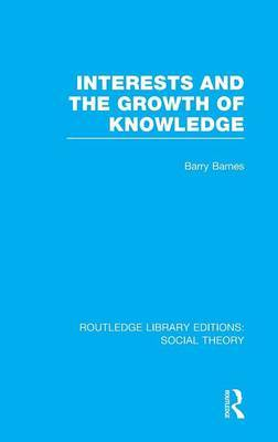 Interests and the Growth of Knowledge by Barry Barnes