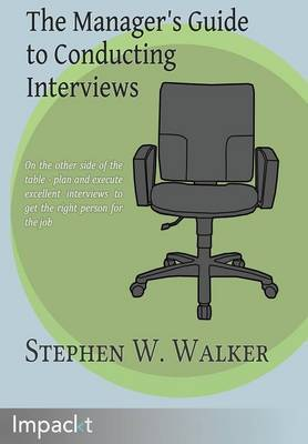 The Manager's Guide to Conducting Interviews by Stephen Walker