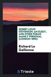 Robert Louis Stevenson; An Elegy, and Other Poems Mainly Personal. [london-1895] by Richard Le Gallienne