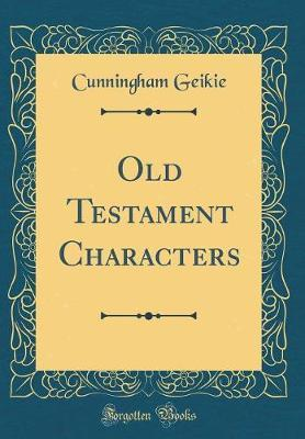 Old Testament Characters (Classic Reprint) by Cunningham Geikie