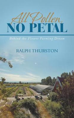 All Pollen, No Petal by Ralph Thurston