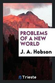 Problems of a New World by J.A. Hobson