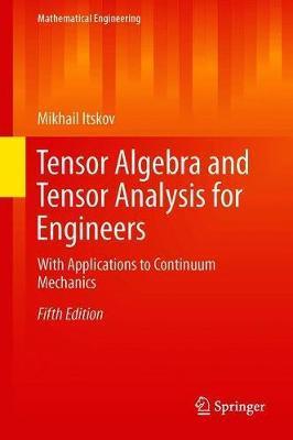 Tensor Algebra and Tensor Analysis for Engineers by Mikhail Itskov image