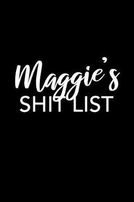 Maggie's Shit List by Maggie Name Notebooks