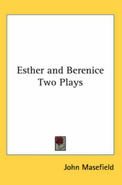 Esther and Berenice Two Plays by John Masefield image