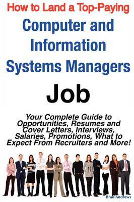 How to Land a Top-Paying Computer and Information Systems Managers Job: Your Complete Guide to Opportunities, Resumes and Cover Letters, Interviews, Salaries, Promotions, What to Expect from Recruiters and More! by Brad Andrews image