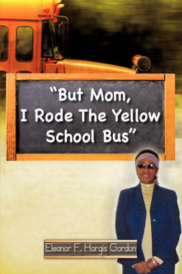 But Mom, I Rode the Yellow School Bus by Eleanor F. Hargis Gordon image