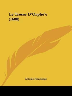 Le Tresor D'Orphe'e (1600) by Antoine Francisque