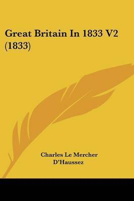 Great Britain in 1833 V2 (1833) by Charles Le Mercher D'Haussez
