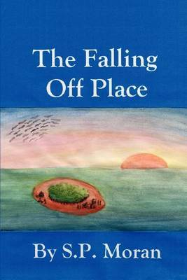 The Falling Off Place by S.P. Moran image