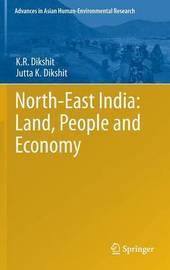 North-East India: Land, People and Economy by Kamal Ramprit Dikshit