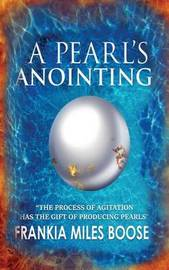 A Pearl's Anointing by Frankia Miles-Boose