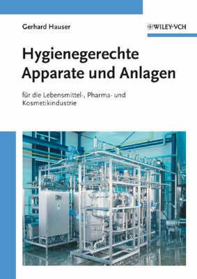 Hygienegerechte Apparate Und Anlagen: In Der Lebensmittel-, Pharma- Und Kosmetikindustrie by Gerhard Hauser