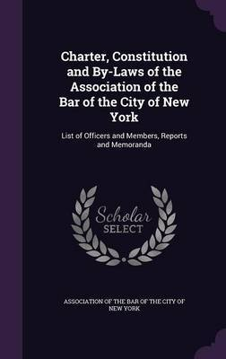 Charter, Constitution and By-Laws of the Association of the Bar of the City of New York