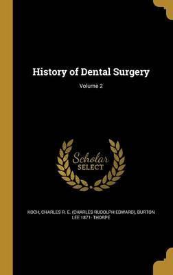 History of Dental Surgery; Volume 2 by Burton Lee 1871- Thorpe