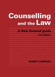 Counselling and the Law: a New Zealand Guide by Robert Ludbrook