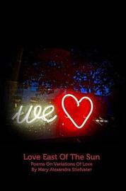 Love East of the Sun by Mary Alexandra Stiefvater image