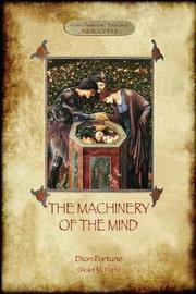 The Machinery of the Mind by Dion Fortune