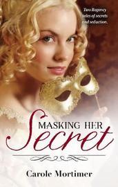 Masking Her Secret/The Duke's Cinderella Bride/The Lady Gambles by Carole Mortimer