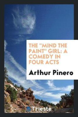 The Mind the Paint Girl by Arthur Pinero