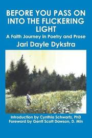 Before You Pass on into the Flickering Light by Jari Dayle Dykstra
