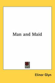 Man and Maid by Elinor Glyn