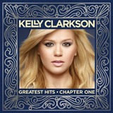 Kelly Clarkson: Greatest Hits Chapter One by Kelly Clarkson