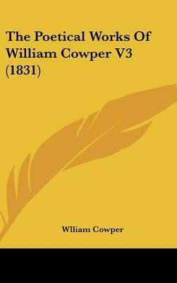 The Poetical Works Of William Cowper V3 (1831) by Wlliam Cowper