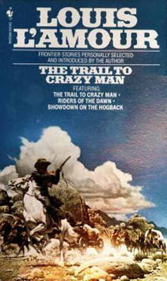 Trail to Crazy Man by Louis L'Amour