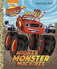 Mighty Monster Machines (Blaze and the Monster Machines) by Golden Books
