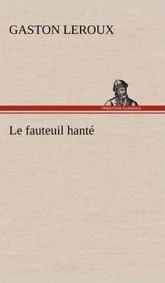 Le Fauteuil Hant by Gaston Leroux