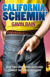 California Schemin': How Two Lads from Scotland Conned the Music Industry by Gavin Bain image