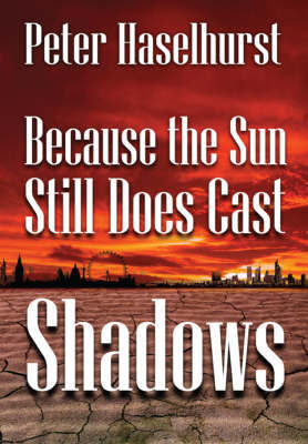 Because the Sun Does Still Cast Shadows by Peter Haselhurst